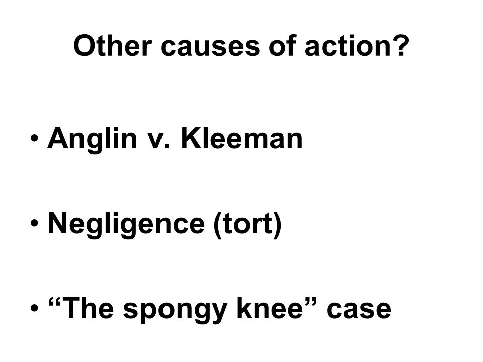Other causes of action Anglin v. Kleeman Negligence (tort) The spongy knee case