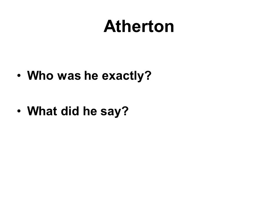 Atherton Who was he exactly What did he say