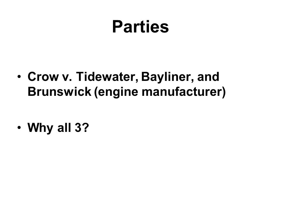 Parties Crow v. Tidewater, Bayliner, and Brunswick (engine manufacturer) Why all 3