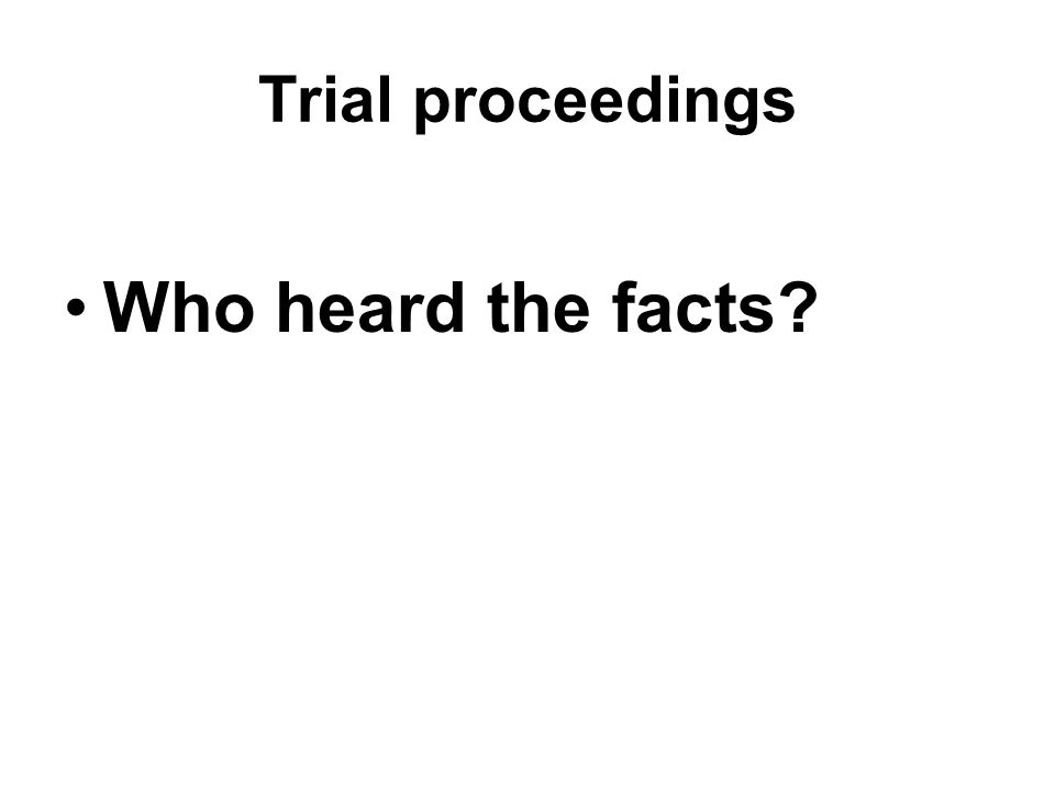Trial proceedings Who heard the facts