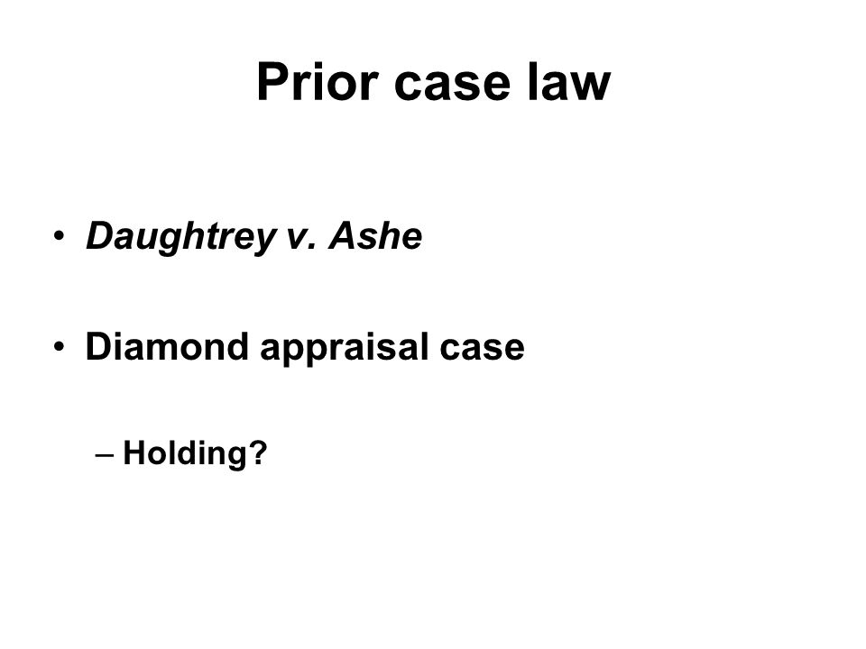 Prior case law Daughtrey v. Ashe Diamond appraisal case –Holding