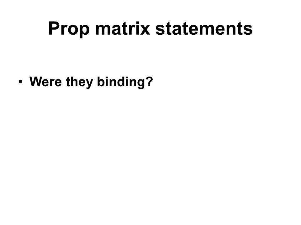 Prop matrix statements Were they binding