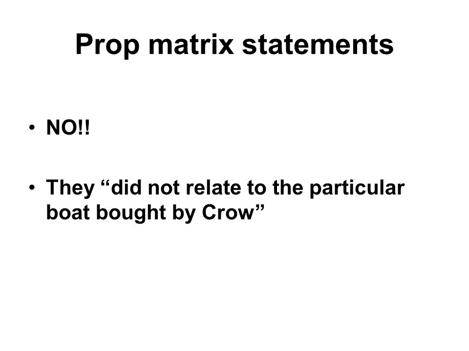Prop matrix statements NO!! They did not relate to the particular boat bought by Crow