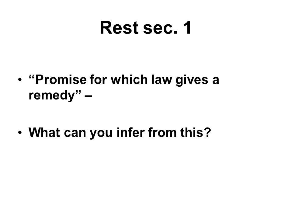 Rest sec. 1 Promise for which law gives a remedy – What can you infer from this