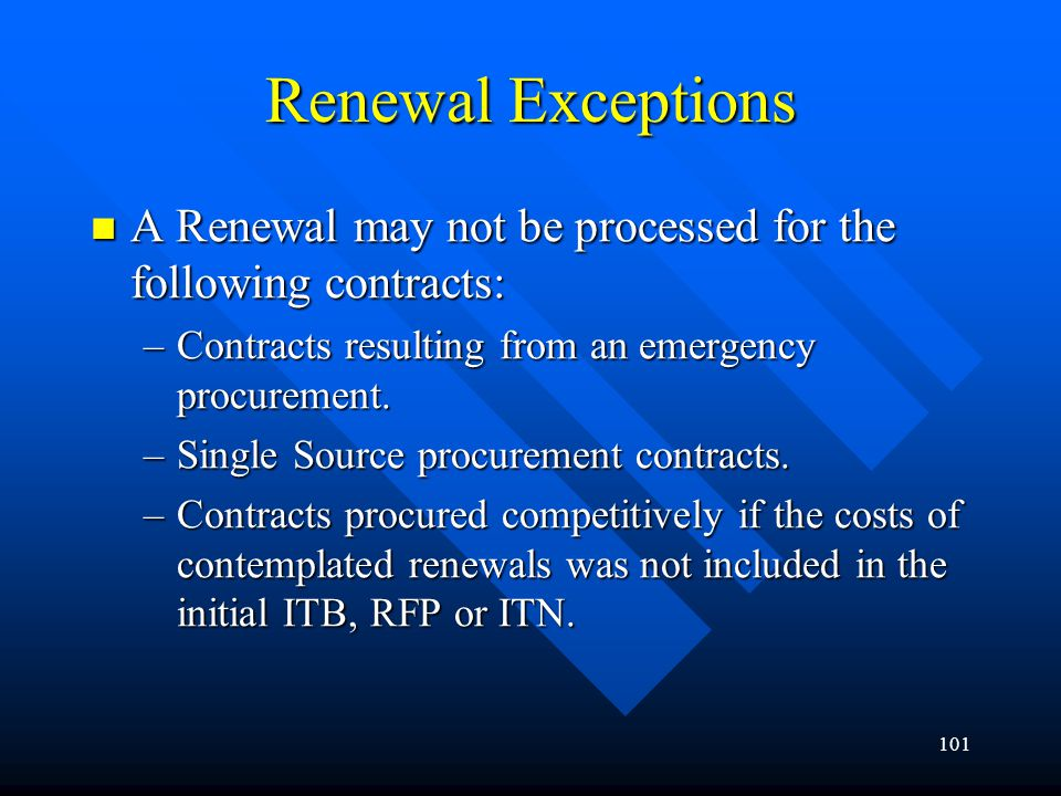 101 Renewal Exceptions A Renewal may not be processed for the following contracts: A Renewal may not be processed for the following contracts: –Contra