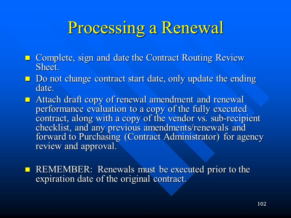 102 Processing a Renewal Complete, sign and date the Contract Routing Review Sheet. Complete, sign and date the Contract Routing Review Sheet. Do not