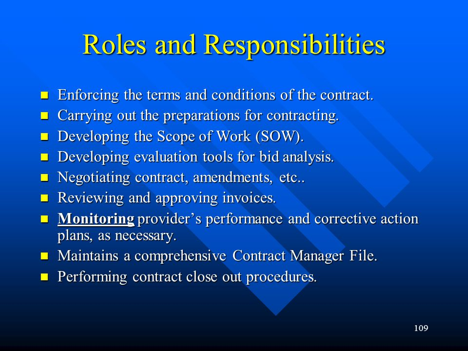 109 Roles and Responsibilities Enforcing the terms and conditions of the contract. Enforcing the terms and conditions of the contract. Carrying out th