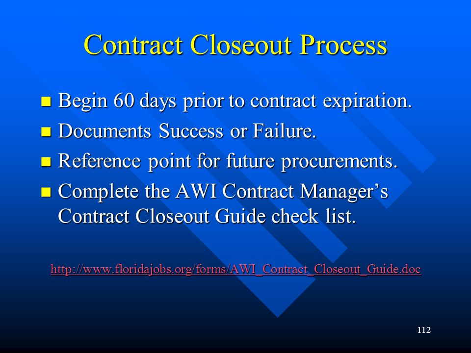 112 Contract Closeout Process Begin 60 days prior to contract expiration. Begin 60 days prior to contract expiration. Documents Success or Failure. Do
