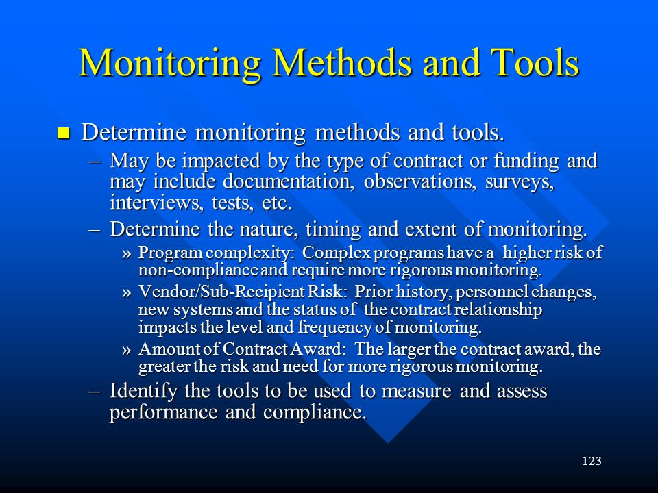 123 Monitoring Methods and Tools Determine monitoring methods and tools. Determine monitoring methods and tools. –May be impacted by the type of contr
