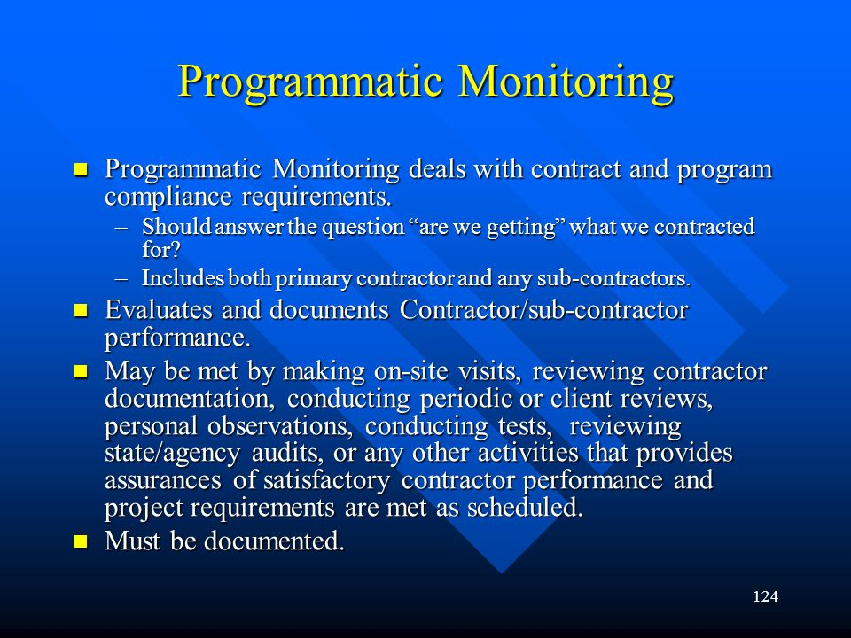 124 Programmatic Monitoring Programmatic Monitoring deals with contract and program compliance requirements. Programmatic Monitoring deals with contra