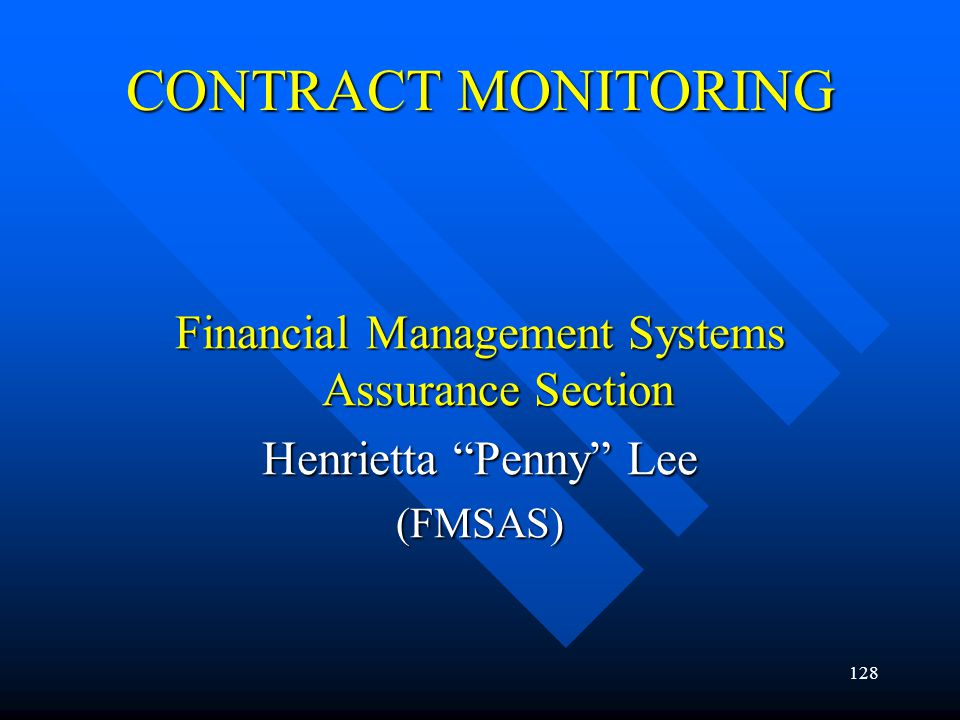 128 CONTRACT MONITORING Financial Management Systems Assurance Section Henrietta Penny Lee (FMSAS)