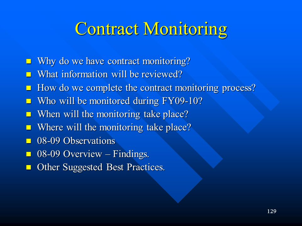 129 Contract Monitoring Why do we have contract monitoring? Why do we have contract monitoring? What information will be reviewed? What information wi
