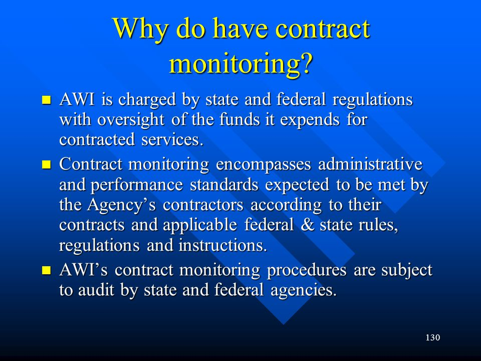 130 Why do have contract monitoring? AWI is charged by state and federal regulations with oversight of the funds it expends for contracted services. A