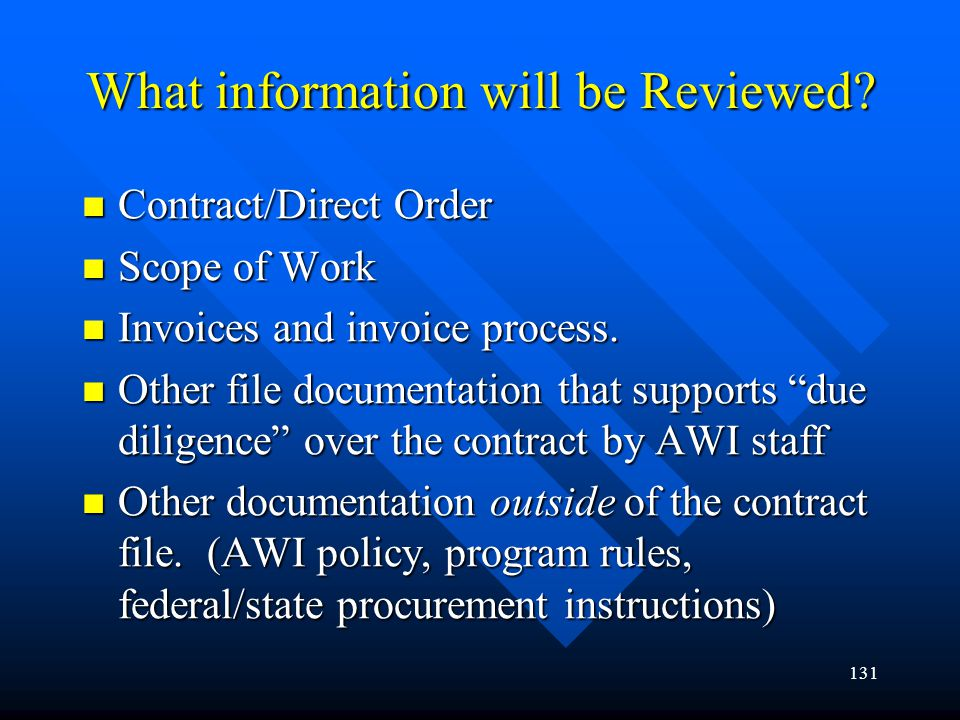 131 What information will be Reviewed? Contract/Direct Order Contract/Direct Order Scope of Work Scope of Work Invoices and invoice process. Invoices