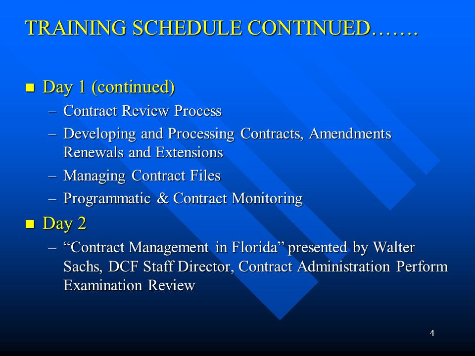 4 TRAINING SCHEDULE CONTINUED……. Day 1 (continued) Day 1 (continued) –Contract Review Process –Developing and Processing Contracts, Amendments Renewal