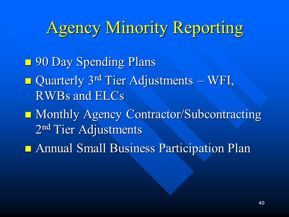 40 Agency Minority Reporting 90 Day Spending Plans 90 Day Spending Plans Quarterly 3 rd Tier Adjustments – WFI, RWBs and ELCs Quarterly 3 rd Tier Adju