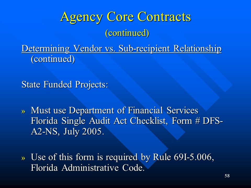 58 Agency Core Contracts (continued) Determining Vendor vs. Sub-recipient Relationship (continued) State Funded Projects: » Must use Department of Fin