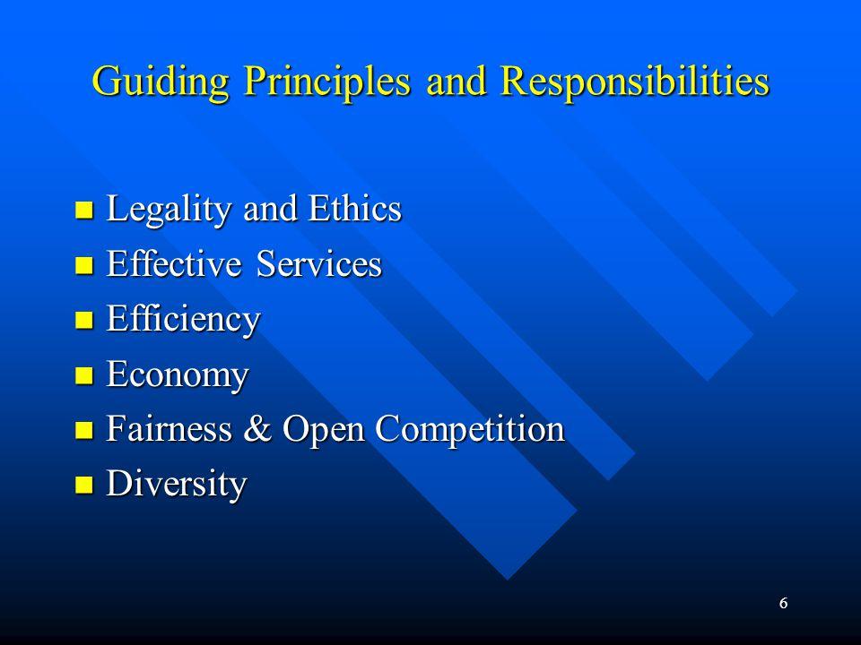 6 Guiding Principles and Responsibilities Legality and Ethics Legality and Ethics Effective Services Effective Services Efficiency Efficiency Economy