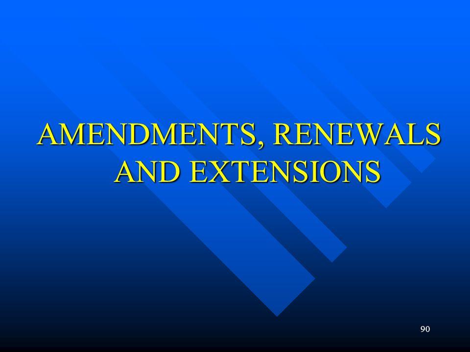 90 AMENDMENTS, RENEWALS AND EXTENSIONS