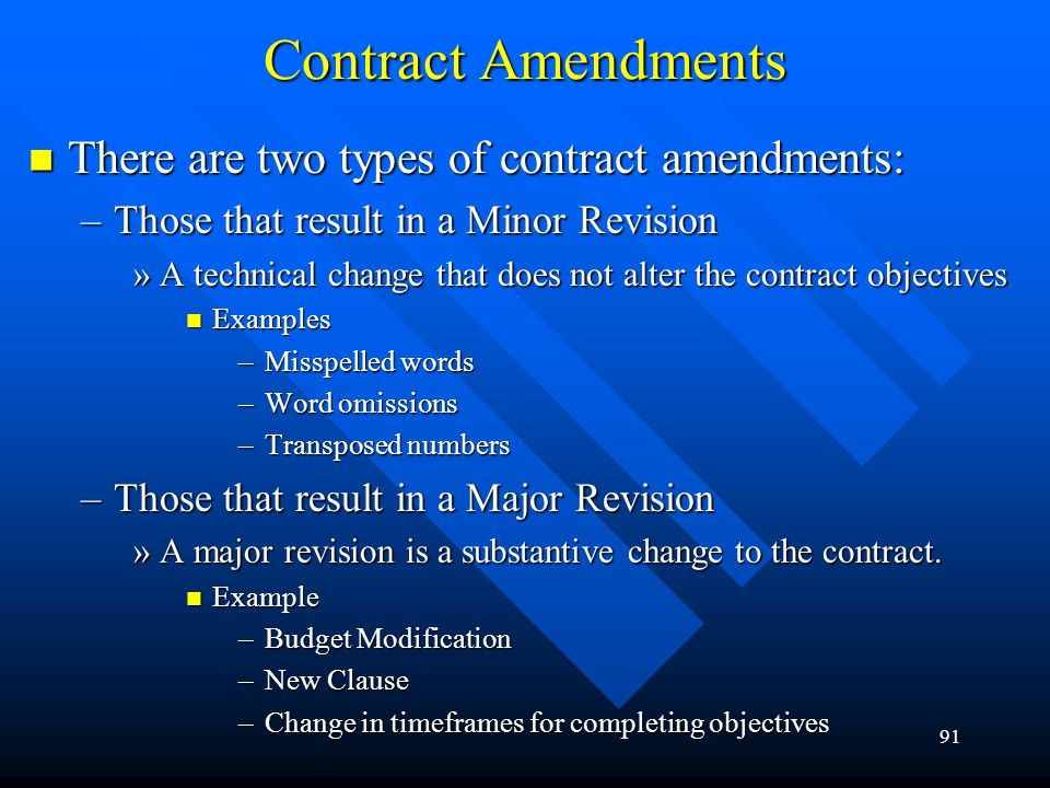 91 Contract Amendments There are two types of contract amendments: There are two types of contract amendments: –Those that result in a Minor Revision