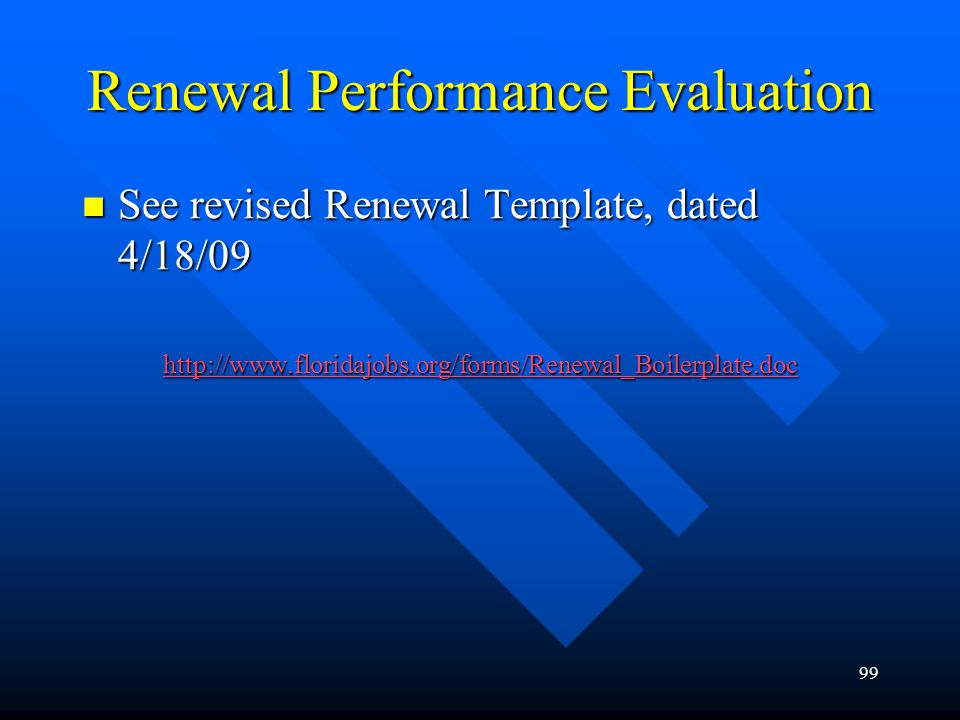 99 Renewal Performance Evaluation See revised Renewal Template, dated 4/18/09 See revised Renewal Template, dated 4/18/09 http://www.floridajobs.org/f
