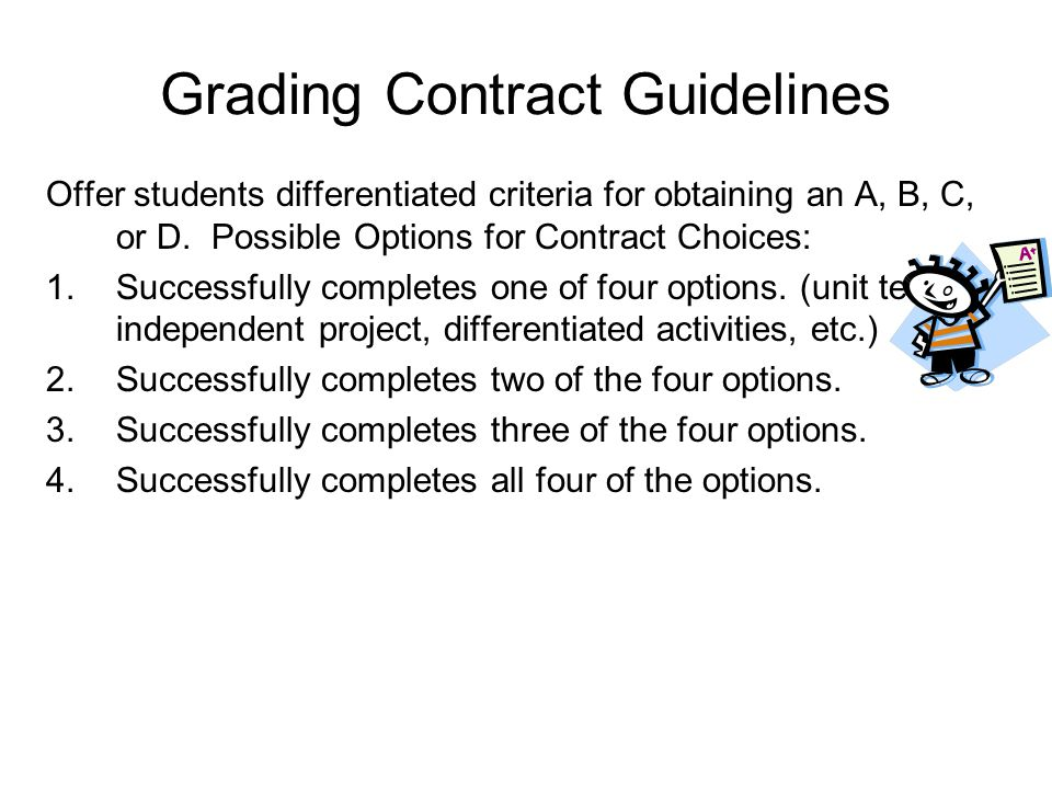 Grading Contract Guidelines Offer students differentiated criteria for obtaining an A, B, C, or D.