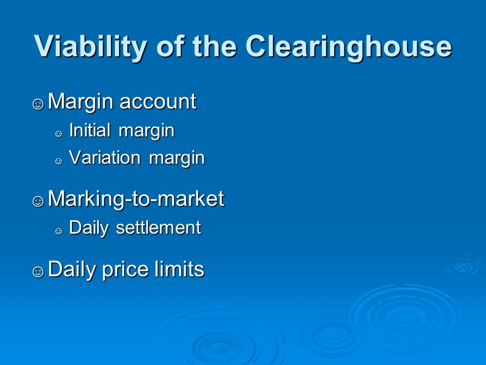 Viability of the Clearinghouse Margin account Margin account Initial margin Initial margin Variation margin Variation margin Marking-to-market Marking