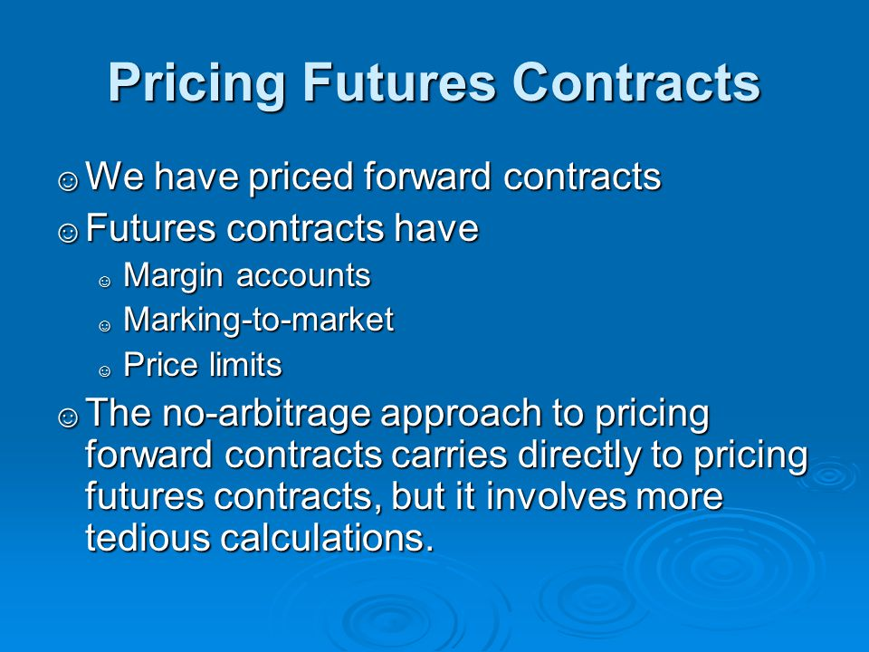Pricing Futures Contracts We have priced forward contracts We have priced forward contracts Futures contracts have Futures contracts have Margin accou