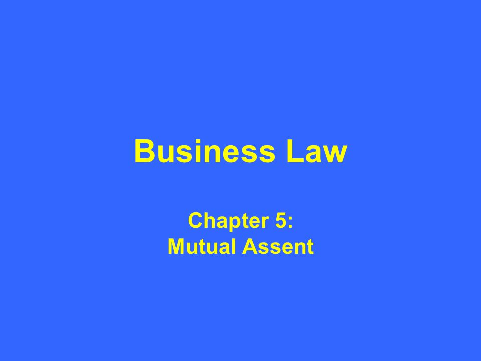 Business Law Chapter 5: Mutual Assent