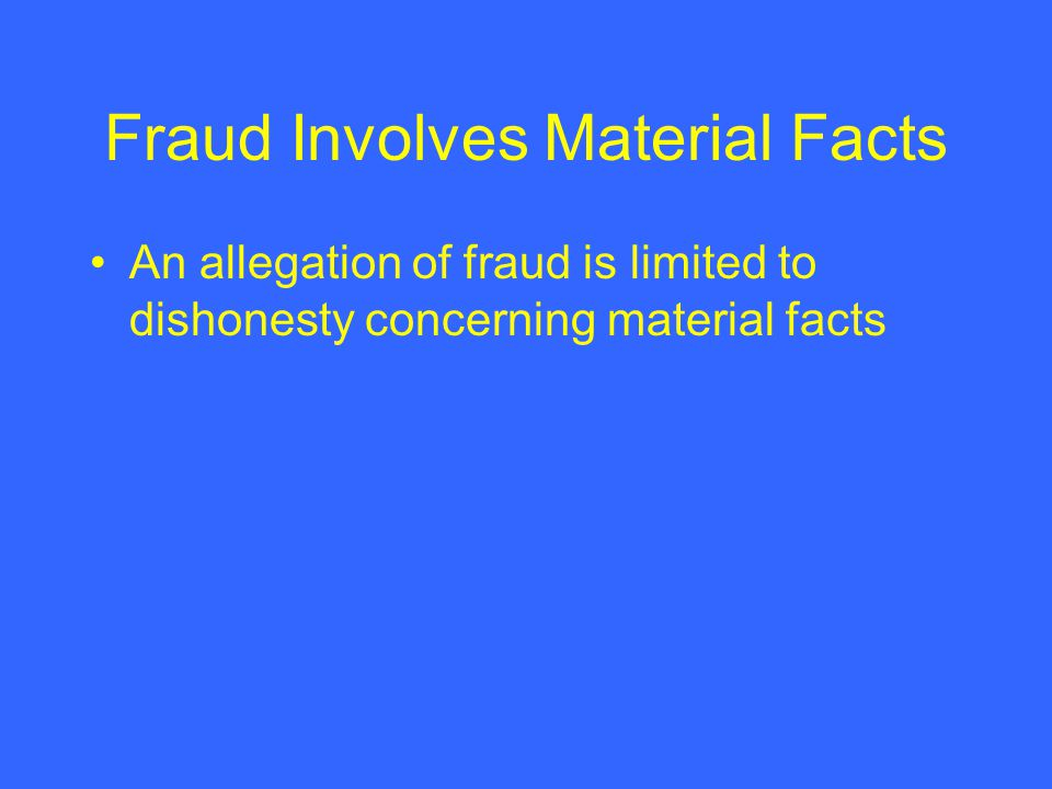 Fraud Involves Material Facts An allegation of fraud is limited to dishonesty concerning material facts
