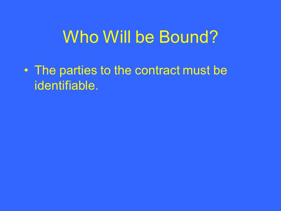 Who Will be Bound? The parties to the contract must be identifiable.
