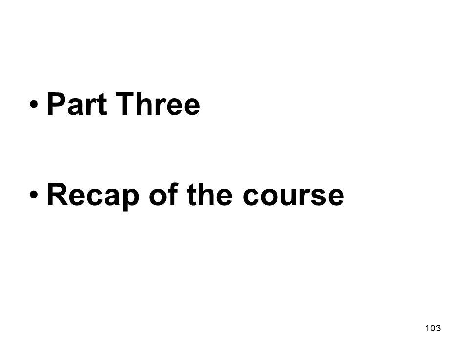 103 Part Three Recap of the course