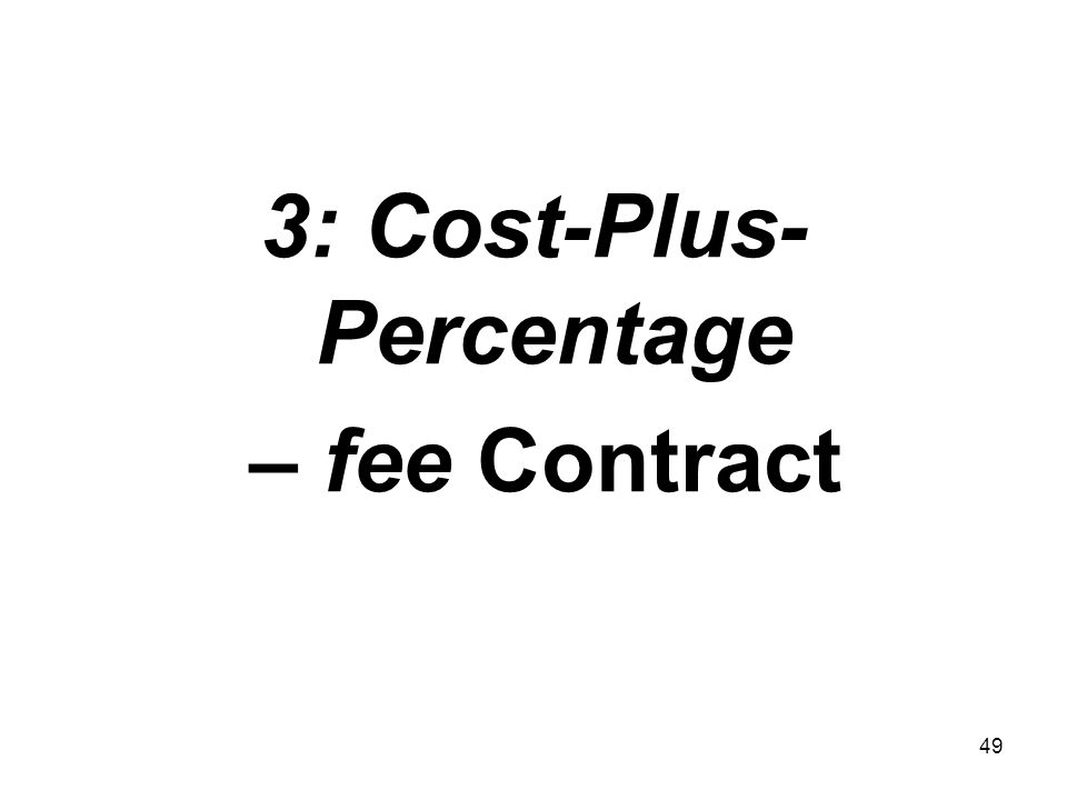49 3: Cost-Plus- Percentage – fee Contract