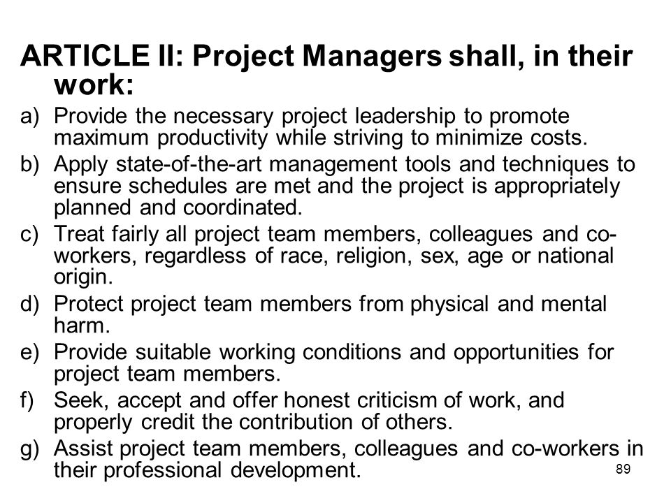 89 ARTICLE II: Project Managers shall, in their work: a)Provide the necessary project leadership to promote maximum productivity while striving to min