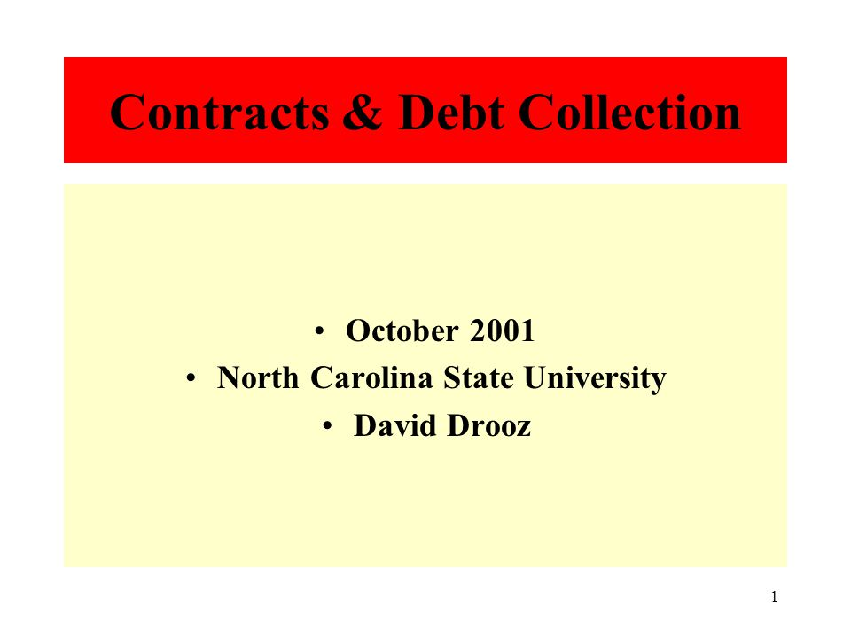 1 Contracts & Debt Collection October 2001 North Carolina State University David Drooz