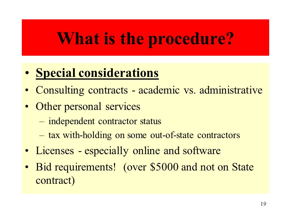 19 What is the procedure. Special considerations Consulting contracts - academic vs.