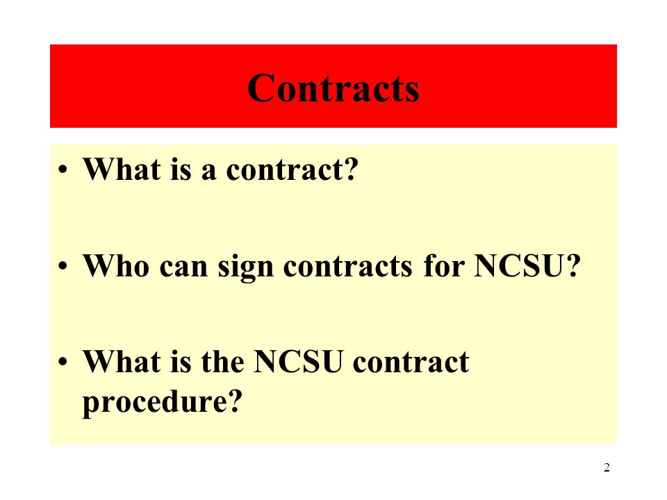 2 Contracts What is a contract. Who can sign contracts for NCSU.