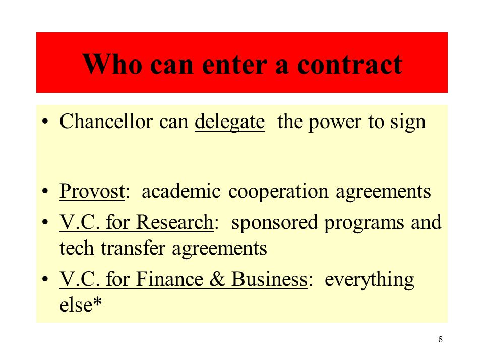 8 Who can enter a contract Chancellor can delegate the power to sign Provost: academic cooperation agreements V.C.