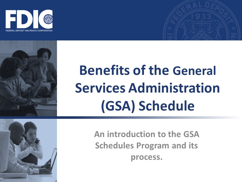 An introduction to the GSA Schedules Program and its process. Benefits of the General Services Administration (GSA) Schedule