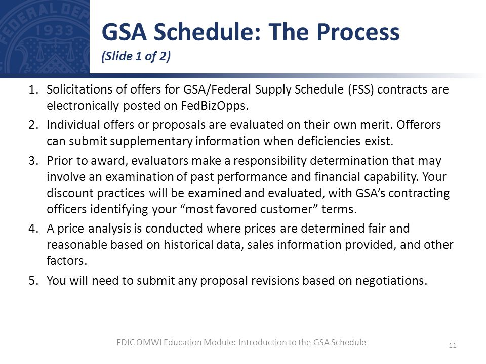 1.Solicitations of offers for GSA/Federal Supply Schedule (FSS) contracts are electronically posted on FedBizOpps. 2.Individual offers or proposals ar