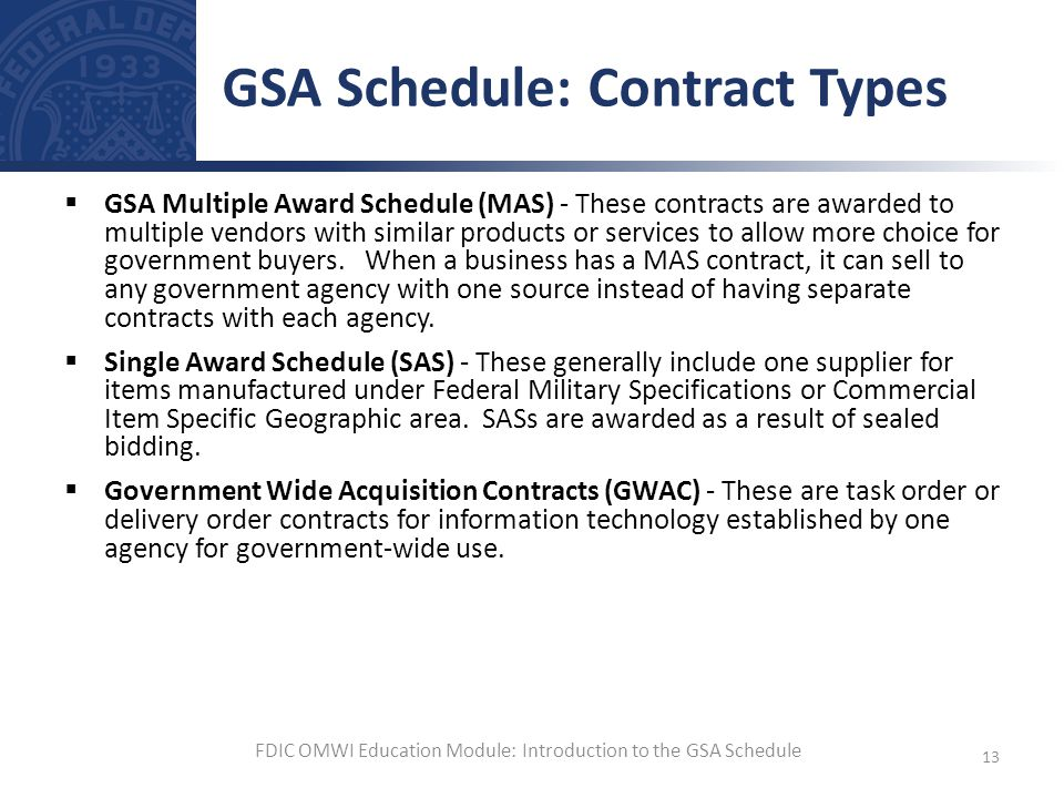 GSA Multiple Award Schedule (MAS) - These contracts are awarded to multiple vendors with similar products or services to allow more choice for governm