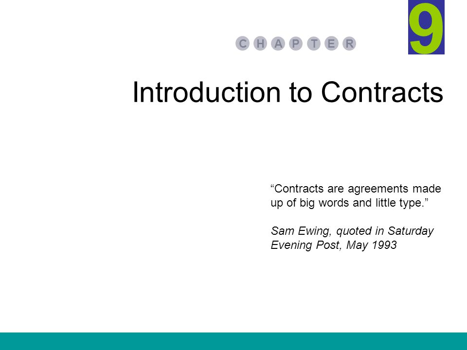 Introduction to Contracts PA E TR HC 9 Contracts are agreements made up of big words and little type. Sam Ewing, quoted in Saturday Evening Post, May