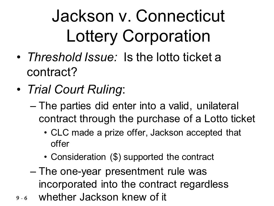 Jackson v.Connecticut Lottery Corporation Threshold Issue: Is the lotto ticket a contract.