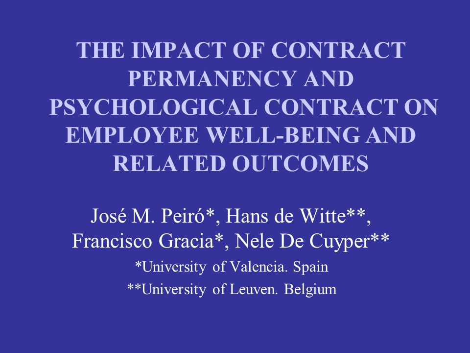 THE IMPACT OF CONTRACT PERMANENCY AND PSYCHOLOGICAL CONTRACT ON EMPLOYEE WELL-BEING AND RELATED OUTCOMES José M.