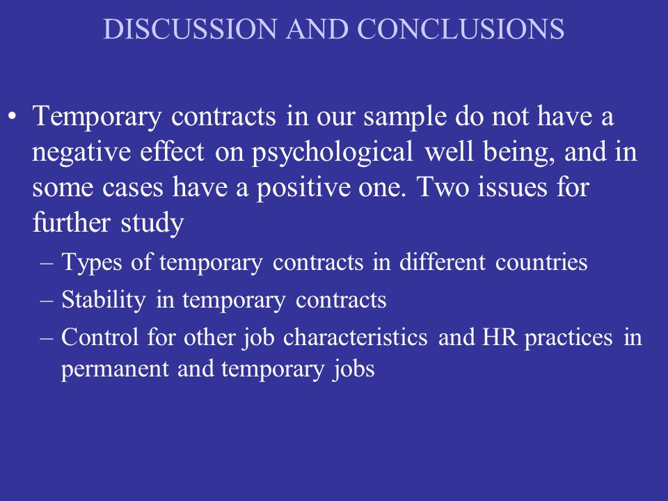 DISCUSSION AND CONCLUSIONS Temporary contracts in our sample do not have a negative effect on psychological well being, and in some cases have a positive one.
