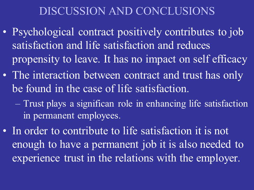 DISCUSSION AND CONCLUSIONS Psychological contract positively contributes to job satisfaction and life satisfaction and reduces propensity to leave.