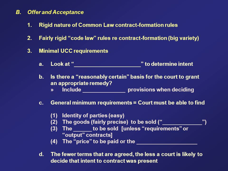 B. Offer and Acceptance 1. Rigid nature of Common Law contract-formation rules 2.