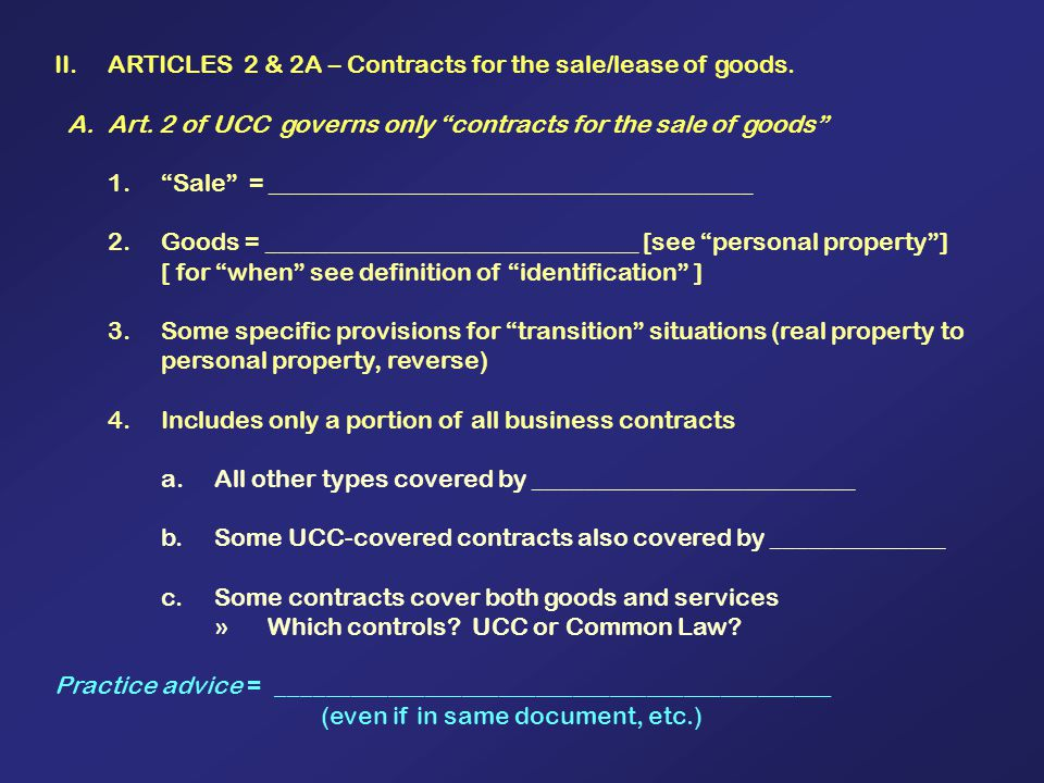 II. ARTICLES 2 & 2A – Contracts for the sale/lease of goods. A. Art. 2 of UCC governs only contracts for the sale of goods 1. Sale = _________________