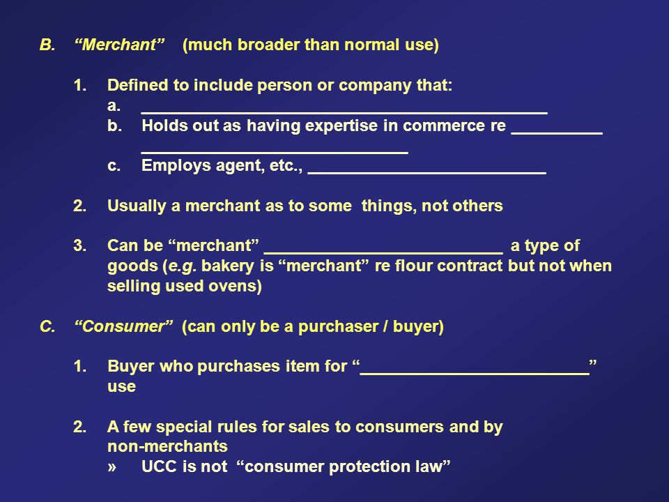 B. Merchant (much broader than normal use) 1. Defined to include person or company that: a.