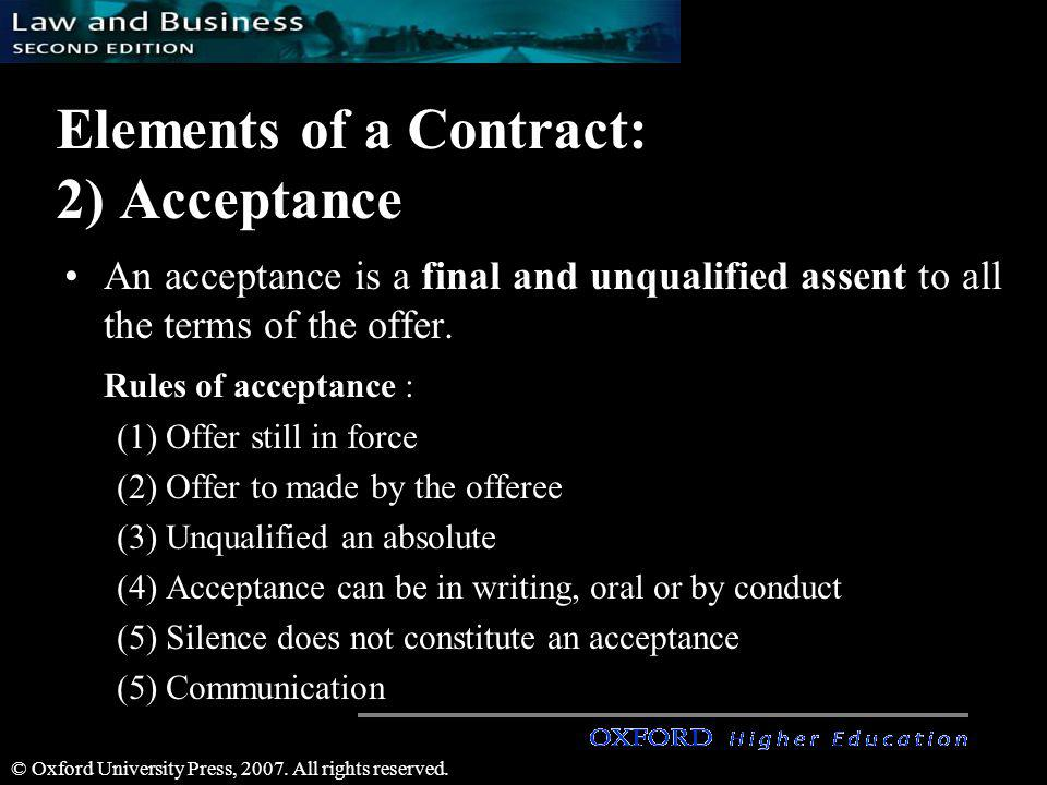 © Oxford University Press, 2007. All rights reserved. Elements of a Contract: 2) Acceptance An acceptance is a final and unqualified assent to all the